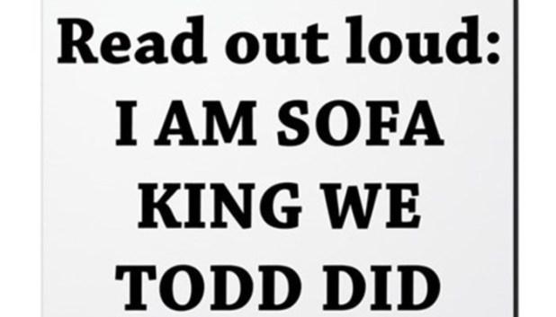 Im Sofa King We Todd Did