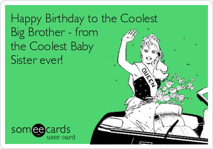 Search Results For Happy Birthday Big Brother Ecards