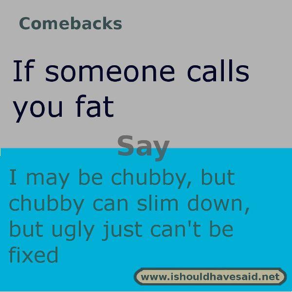 Comebacks jokes your fat so Comebacks when