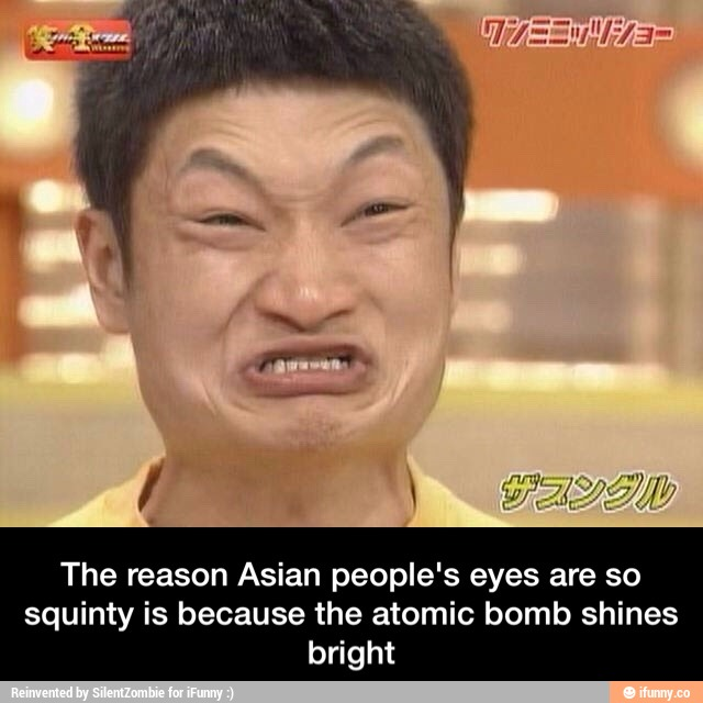 Asian people have squinty eyes