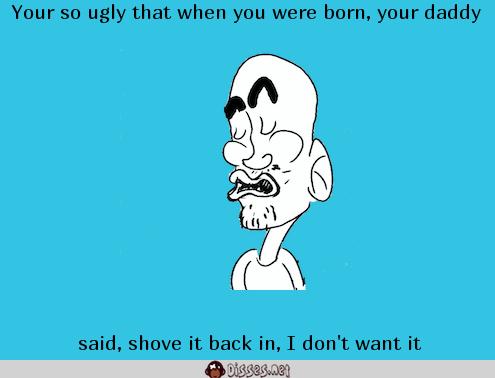 Your so ugly jokes comebacks